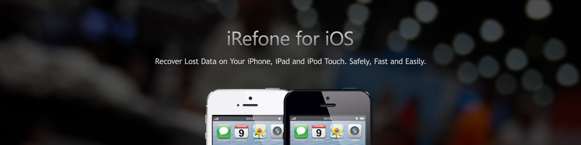 Recover Lost Data on Your iOS Device. Safely, Fast and Easily.