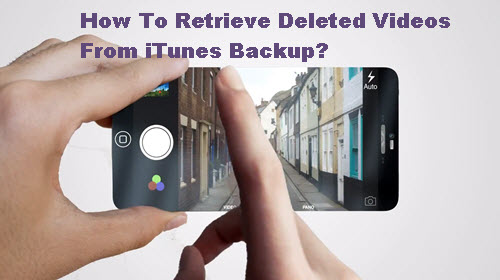 Retrieve Deleted Videos From iTunes Backup or iCloud Backup?