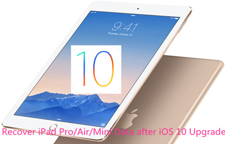 Recover Lost Data from iPad Pro/Air/Mini after iOS 10 Upgrade