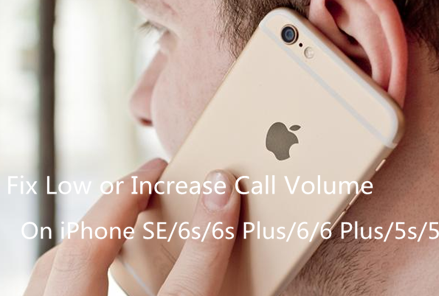 Fix Low or Increase Call Volume in iPhone SE/6s/6s Plus/6/6 Plus/5