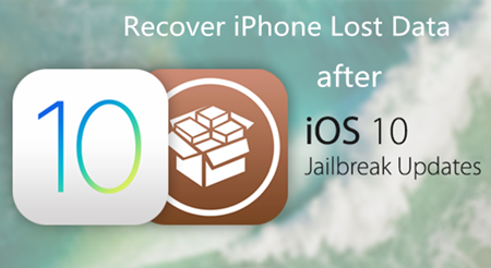 Recover iPhone Lost Data after Jailbreak iOS 10