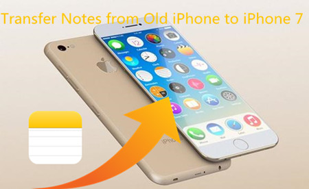 How to Transfer Notes from Old iPhone to iPhone 7/7 Plus