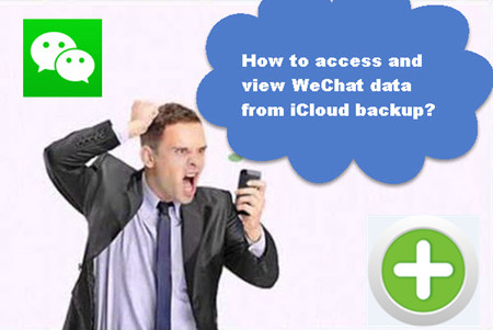 Access and Extract WeChat Data from iCloud Backup