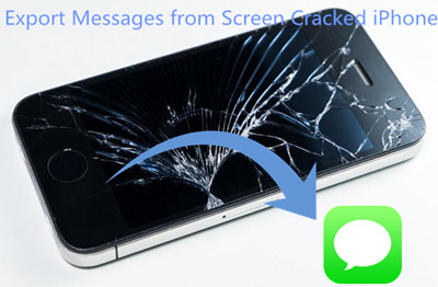 How to Export Messages from Screen Cracked iPhone