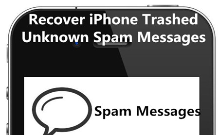 How to Recover Trashed Unknown Spam Messages on iPhone