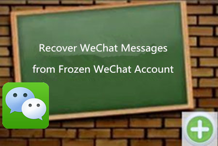 Recover WeChat Messages from Frozen WeChat Account