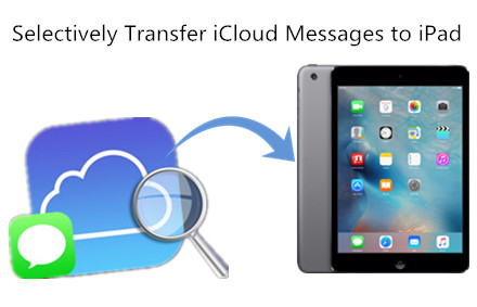 Selectively Transfer Messages from iCloud to iPad
