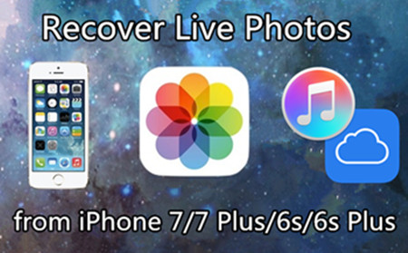 How to Recover Live Photos from iPhone 7/7 Plus/6s/6s Plus