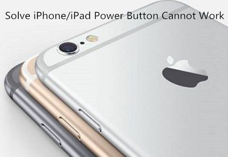 How to Sovle iPhone/iPad Power Button Cannot Work