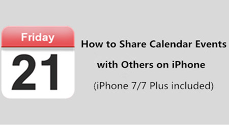 How to Share Calendar Events with Others on your iPhone(iPhone 7/7 Plus Included)