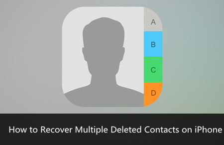 How to Recover Multiple Deleted Contacts on iPhone