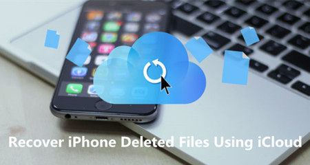 How to Recover iPhone Deleted Files Using iCloud