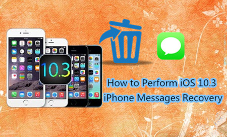 How to Perform iOS 10.3 iPhone Messages Recovery Easily