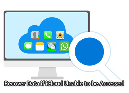 How to Recover Data If iCloud Backup Unable to be Accessed