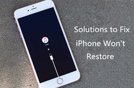 Solutions to Fix iPhone Won't Restore Problems
