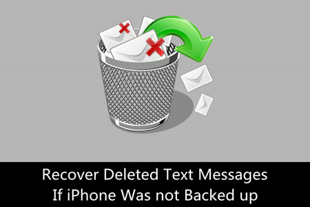 Was I able to Recover Deleted Text Messages If iPhone Was not Backed up?