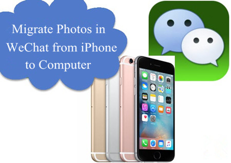Is It Possible to Migrate Photos in WeChat from iPhone to Computer Conveniently?