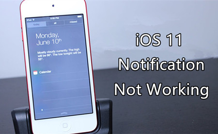 How to Fix iOS 11 Notification Not Working on iPhone/iPad