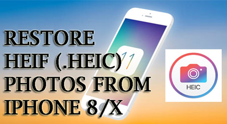 How to Recover HEIC Photos on iPhone X/8 or iPad