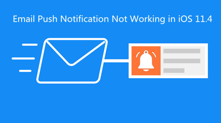 Tips for Email Push Notification Not Working in iOS 11.4