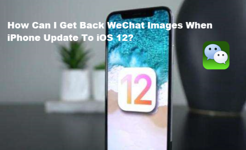 Get Back WeChat Attachments after Updating to iOS 12